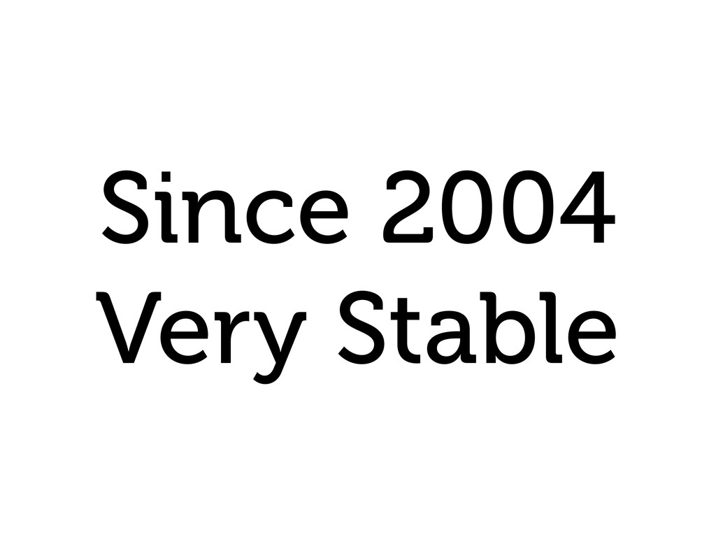 Since 2004 Very Stable