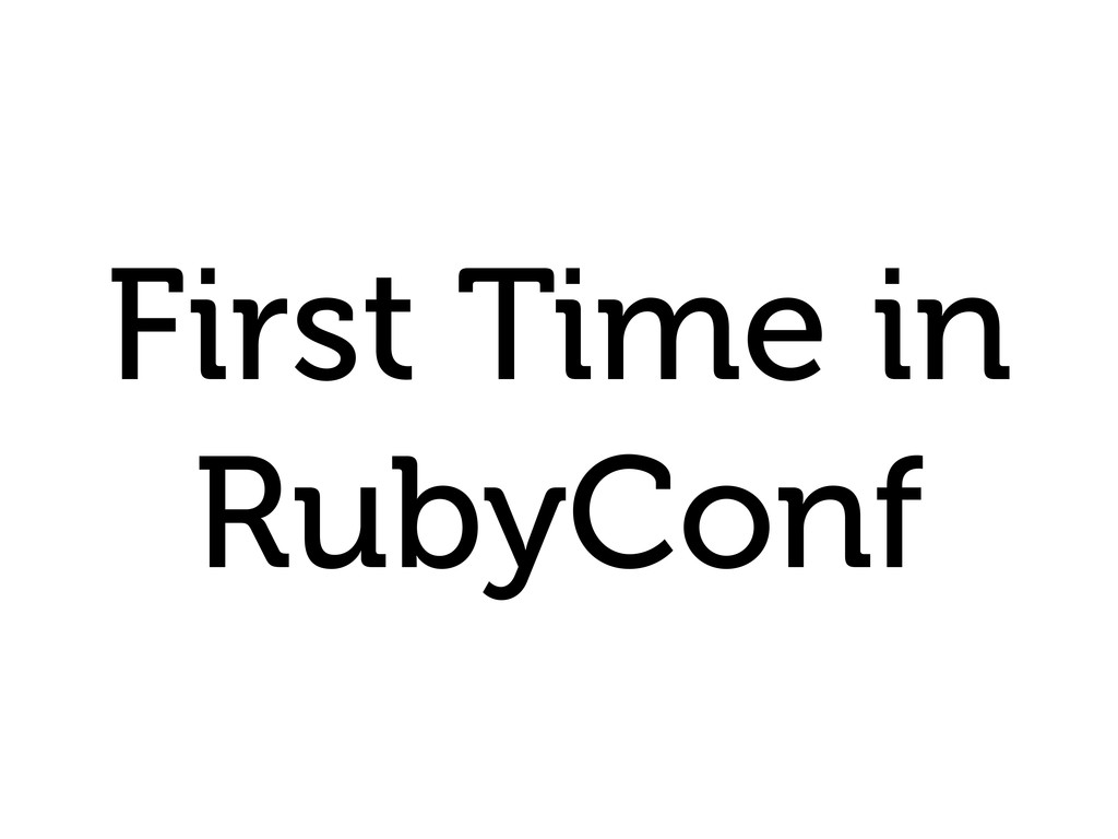 First Time in RubyConf