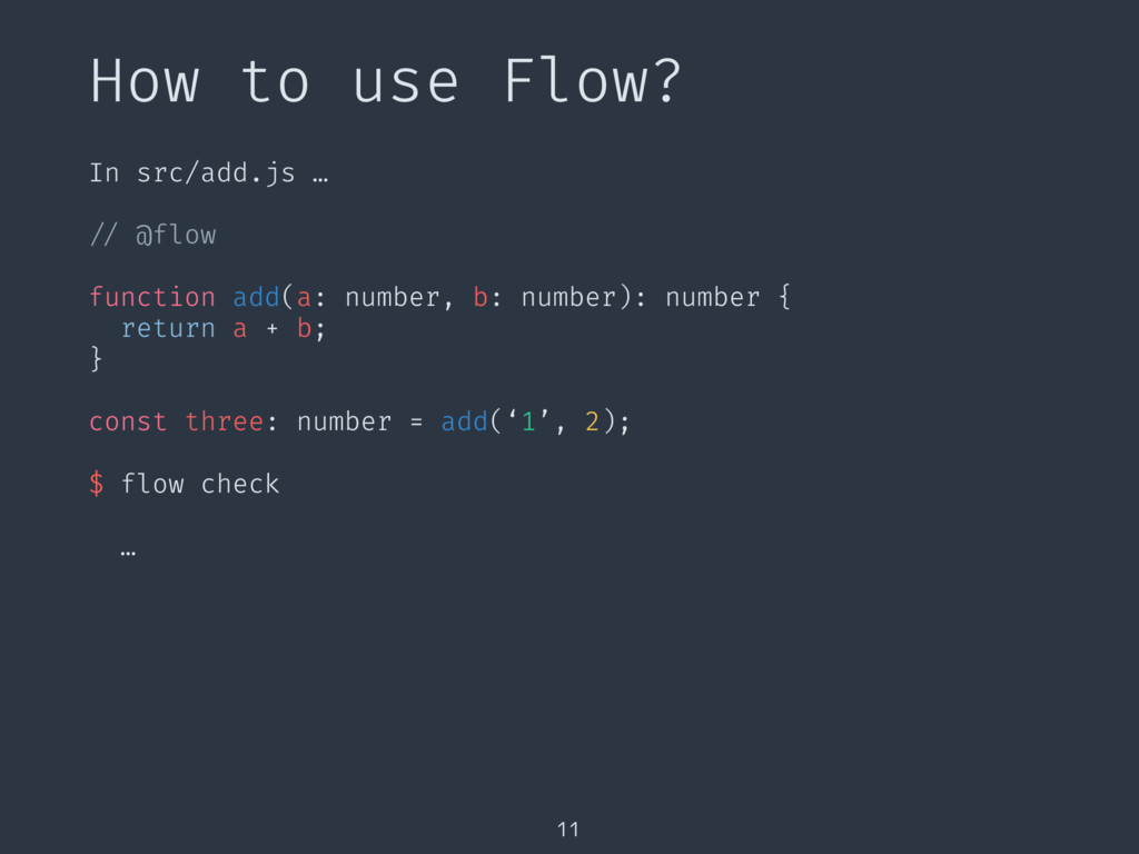 How to use Flow? 11 In src/add.js … // @flow fu...