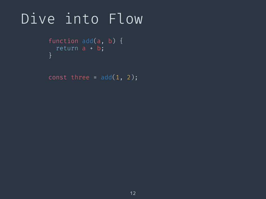 Dive into Flow 12 function add(a, b) { return a...