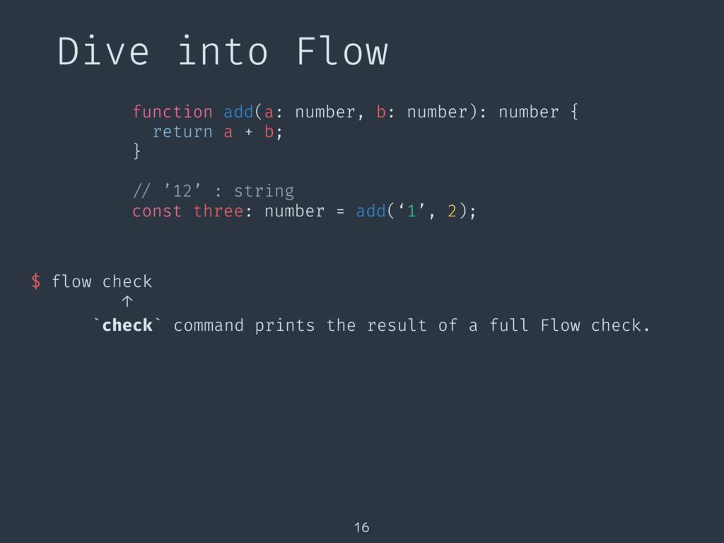 Dive into Flow 16 $ flow check ↑ `check` comman...