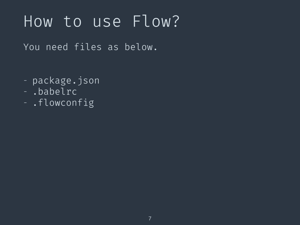 How to use Flow? 7 You need files as below. - p...