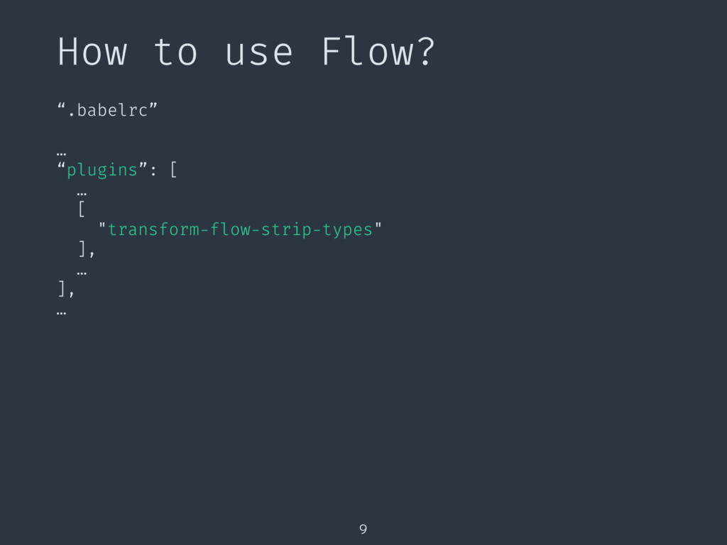"How to use Flow? 9 "".babelrc"" … ""plugins"": [ … ..."