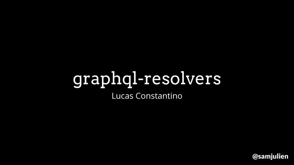 graphql-resolvers Lucas Constantino @samjulien