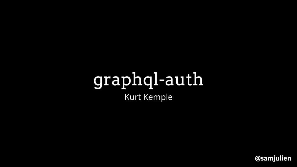 graphql-auth Kurt Kemple @samjulien