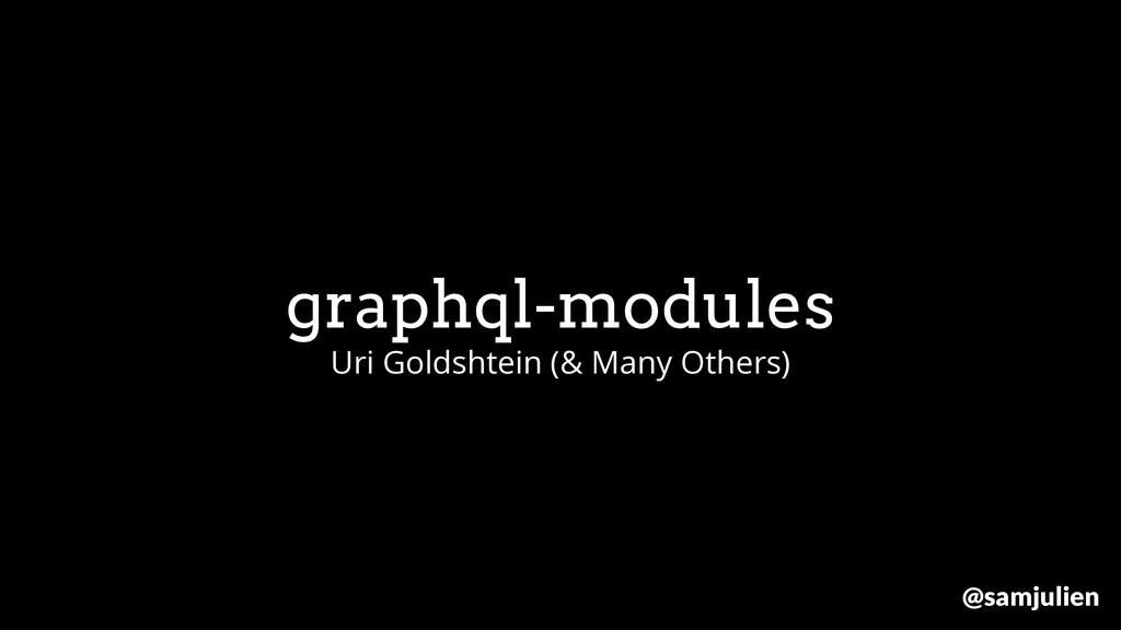 graphql-modules Uri Goldshtein (& Many Others) ...