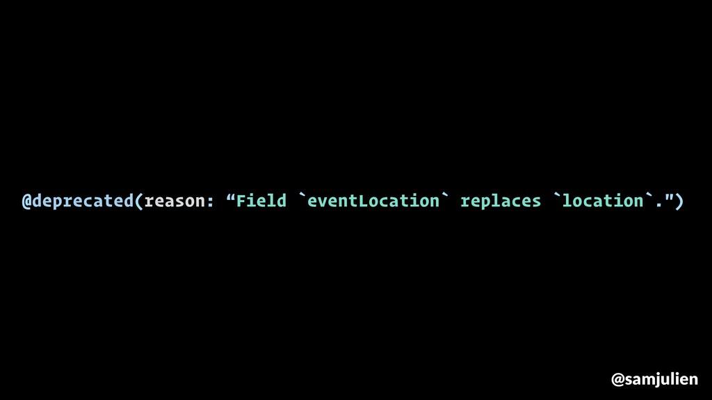 "@deprecated(reason: ""Field `eventLocation` repl..."