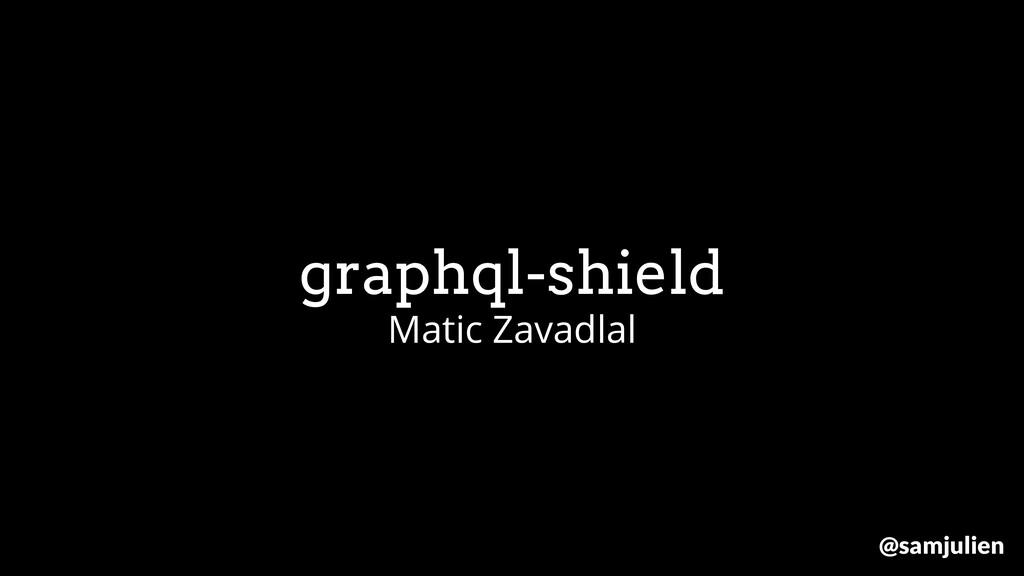 graphql-shield Matic Zavadlal @samjulien