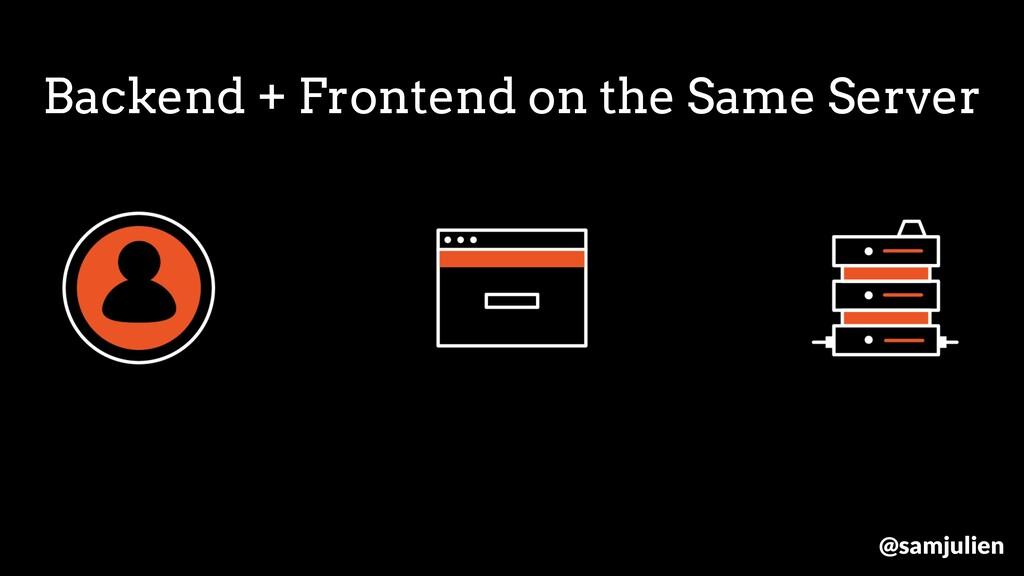 Backend + Frontend on the Same Server @samjulien
