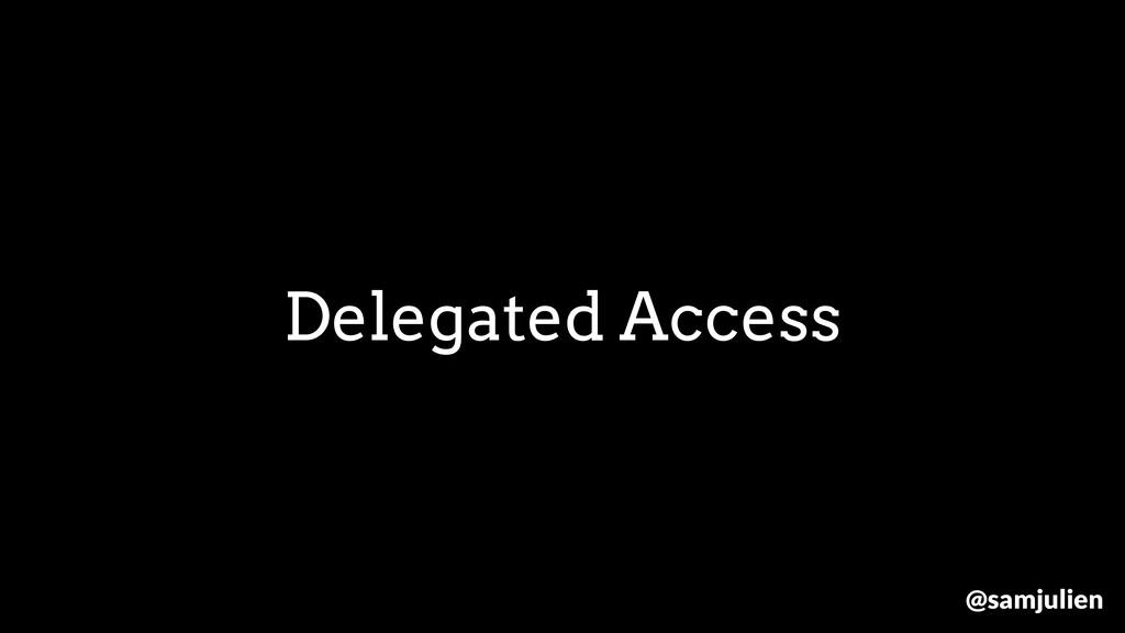 Delegated Access @samjulien