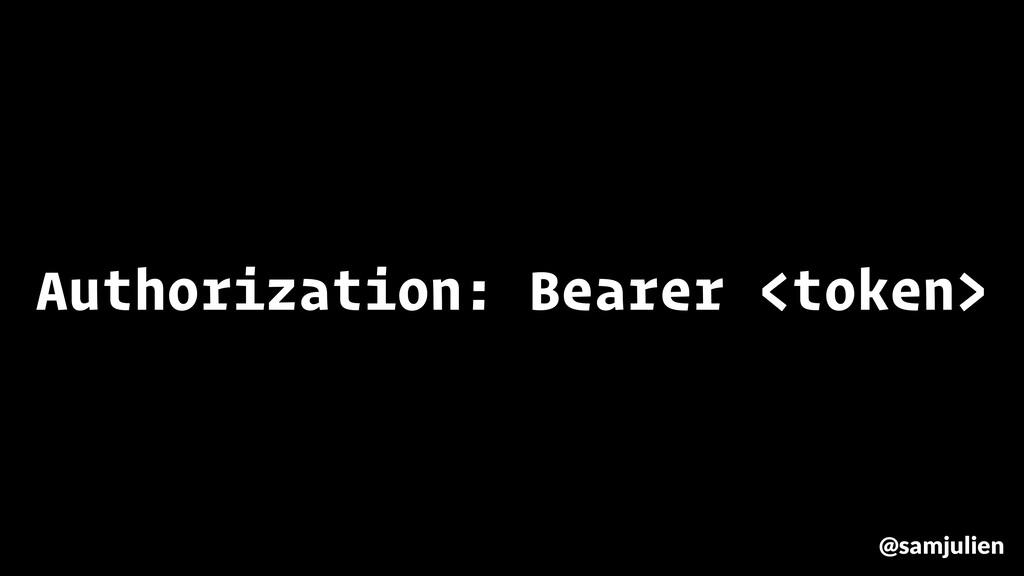 Authorization: Bearer <token> @samjulien