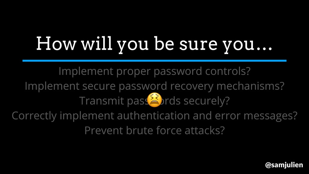 How will you be sure you… Implement proper pass...