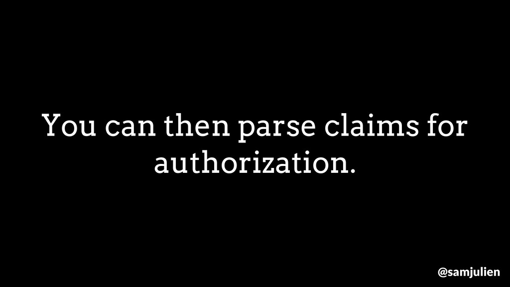You can then parse claims for authorization. @s...