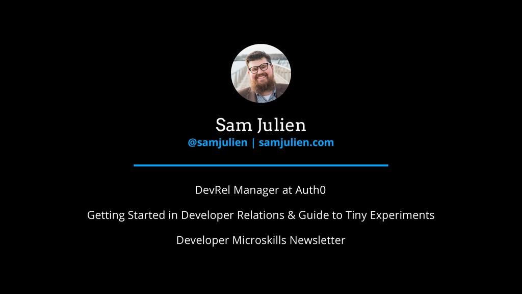 Sam Julien @samjulien | samjulien.com DevRel Ma...