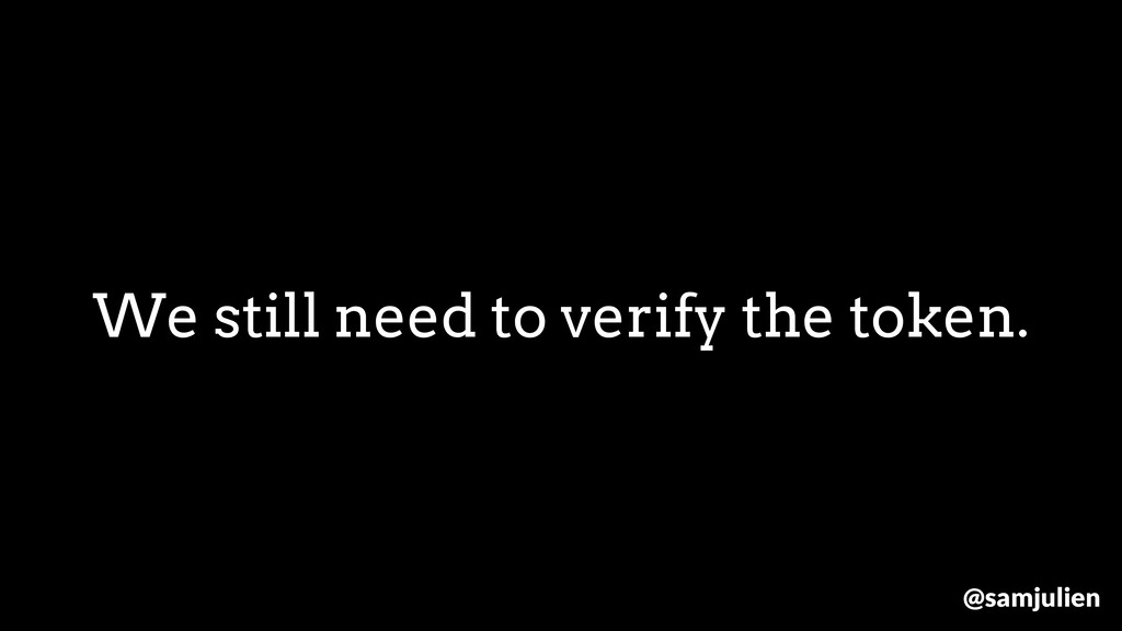 We still need to verify the token. @samjulien