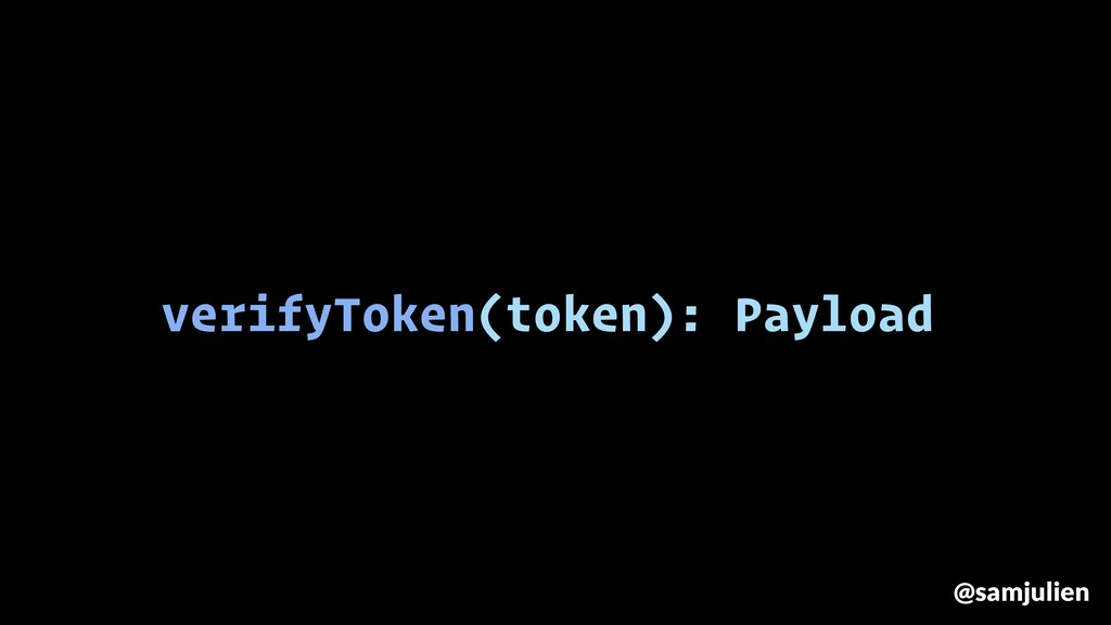 verifyToken(token): Payload @samjulien