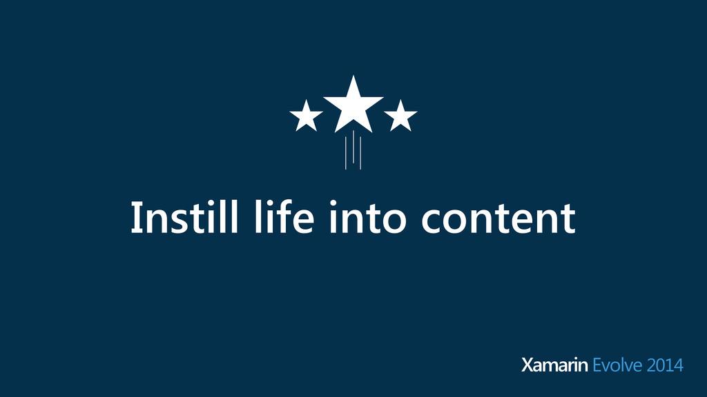 Instill life into content Xamarin Evolve 2014