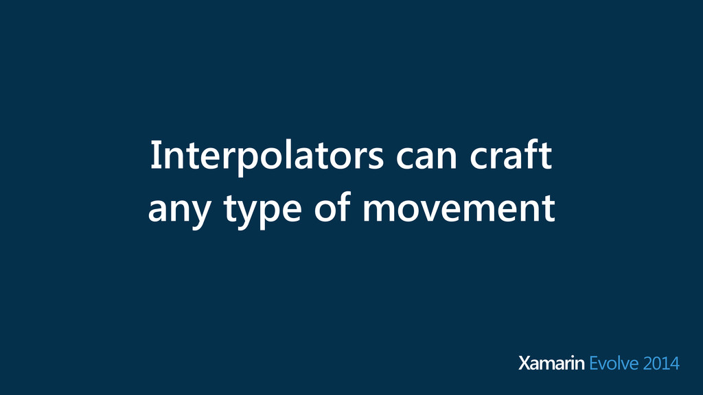 Interpolators can craft any type of movement Xa...