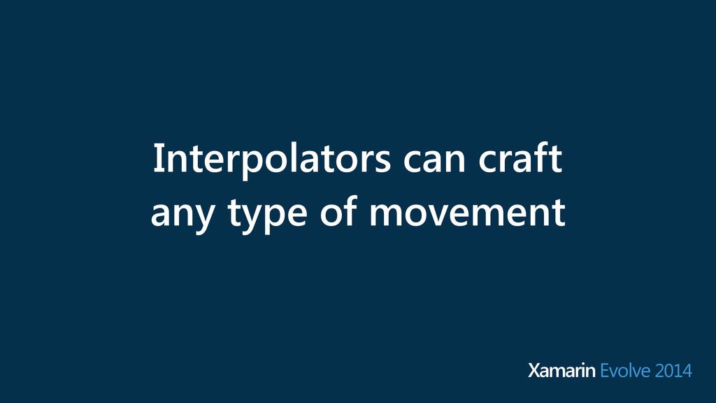 Interpolators can craft any type of movement Xa...