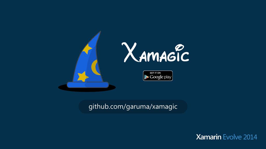 Xamarin Evolve 2014 github.com/garuma/xamagic X...