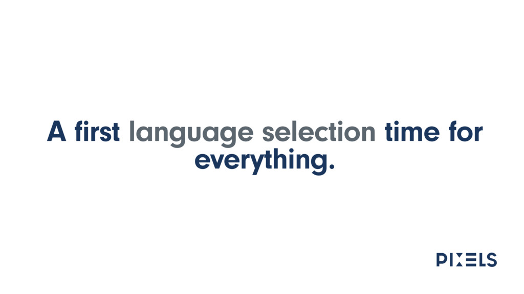 A first language selection time for everything.