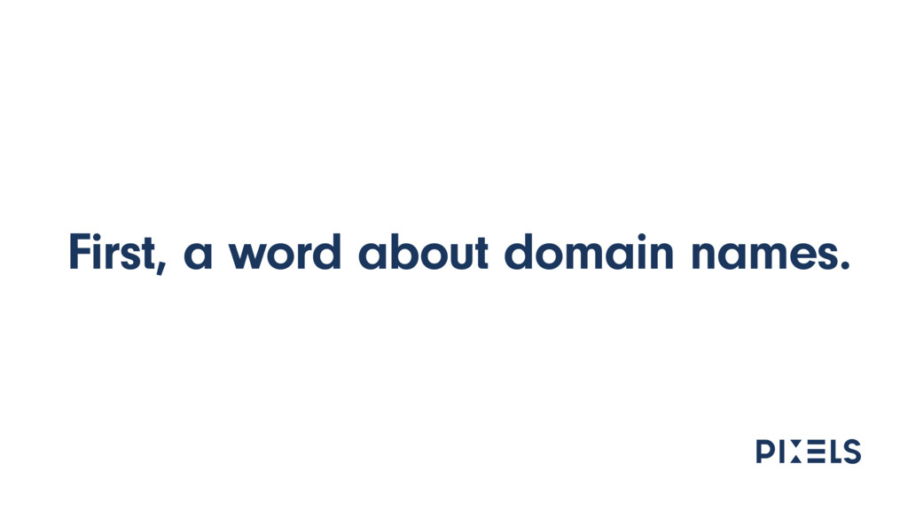 First, a word about domain names.