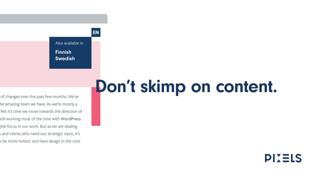 Don't skimp on content.