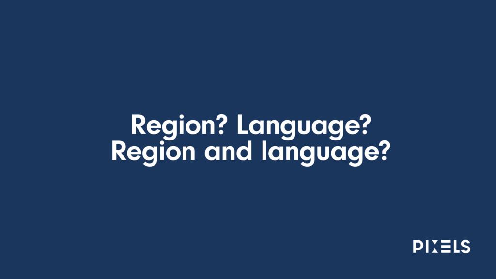 Region? Language? Region and language?