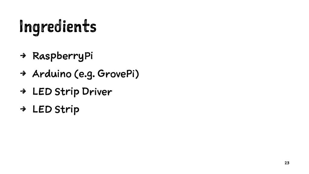 Ingredients 4 RaspberryPi 4 Arduino (e.g. Grove...