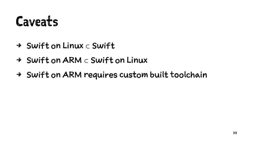 Caveats 4 Swift on Linux ⊂ Swift 4 Swift on ARM...