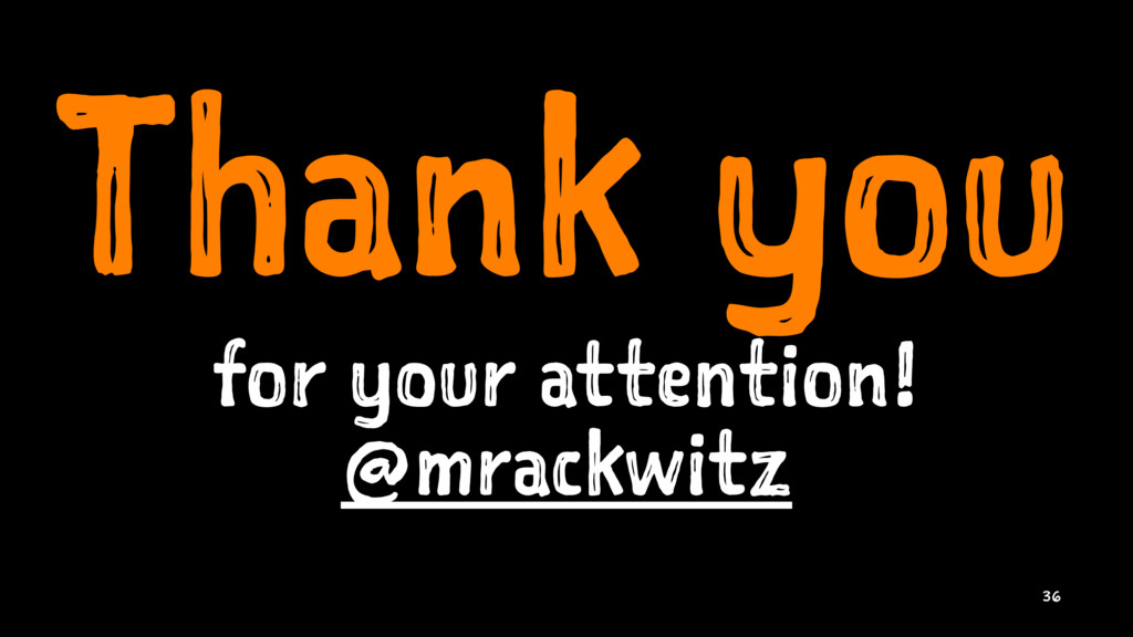 Thank you for your attention! @mrackwitz 36