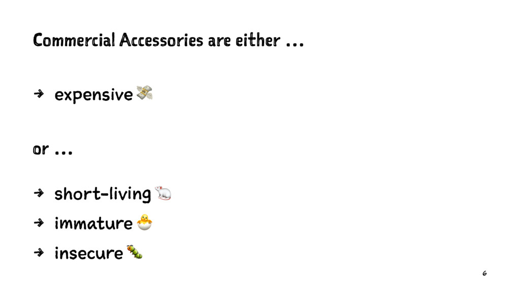 Commercial Accessories are either … 4 expensive...
