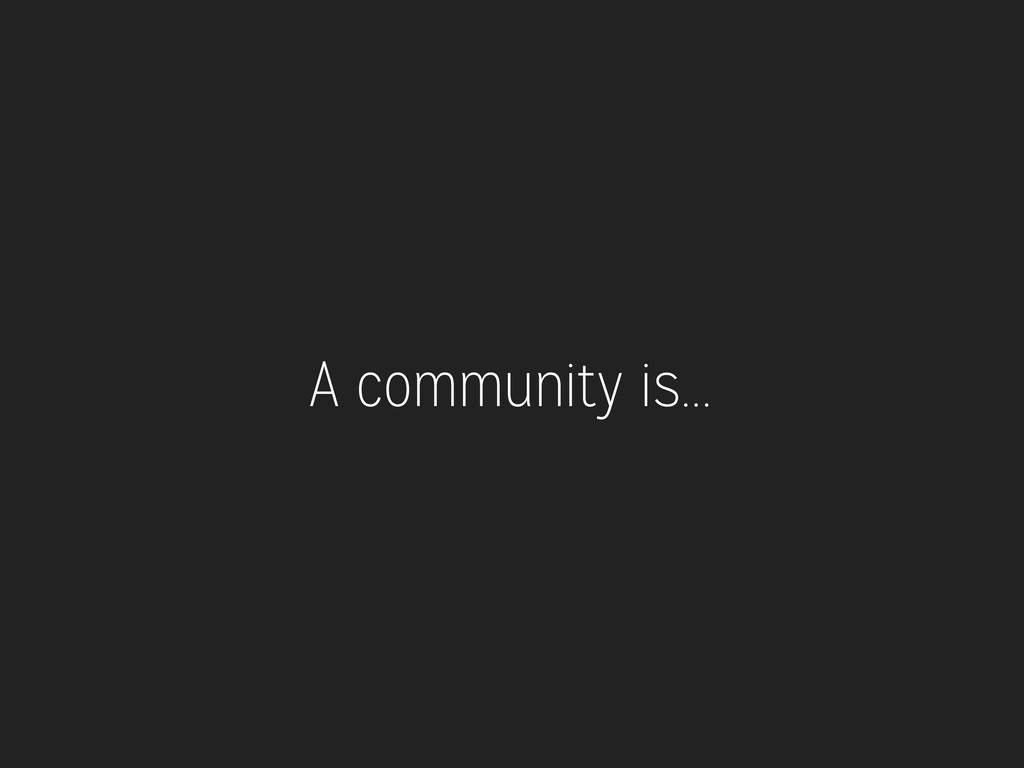 A community is...