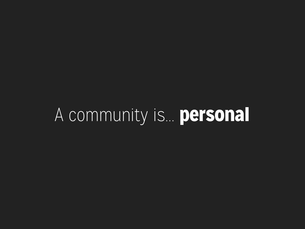 A community is... personal