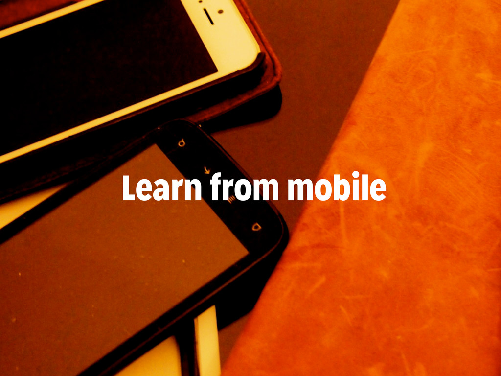Learn from mobile