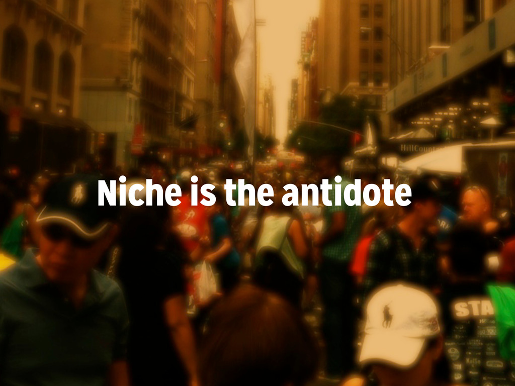 Niche is the antidote
