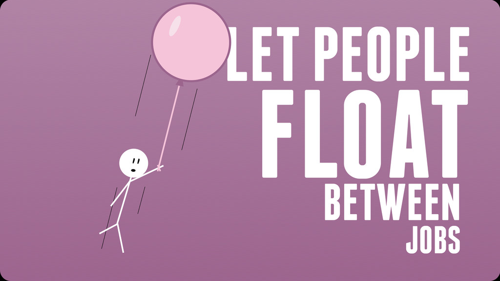 LET PEOPLE FLOAT BETWEEN JOBS