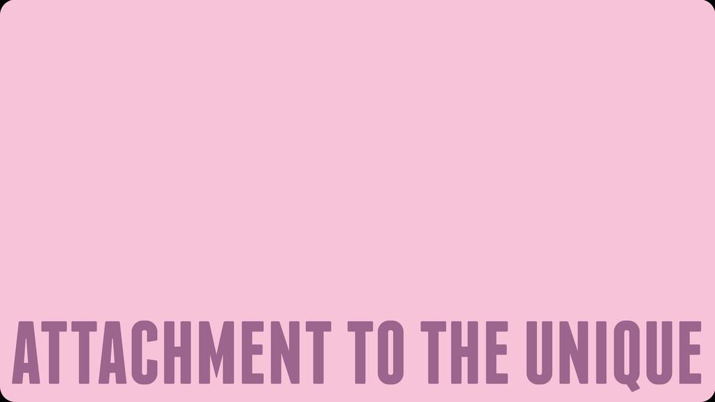 ATTACHMENT TO THE UNIQUE