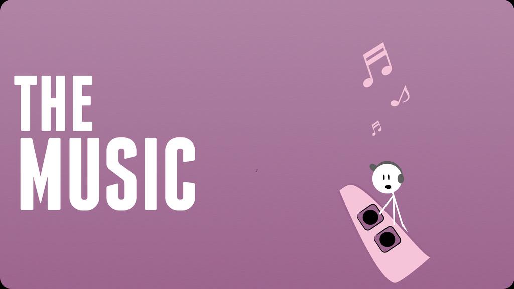 THE MUSIC ⽄ ⽄ ̇ ♪