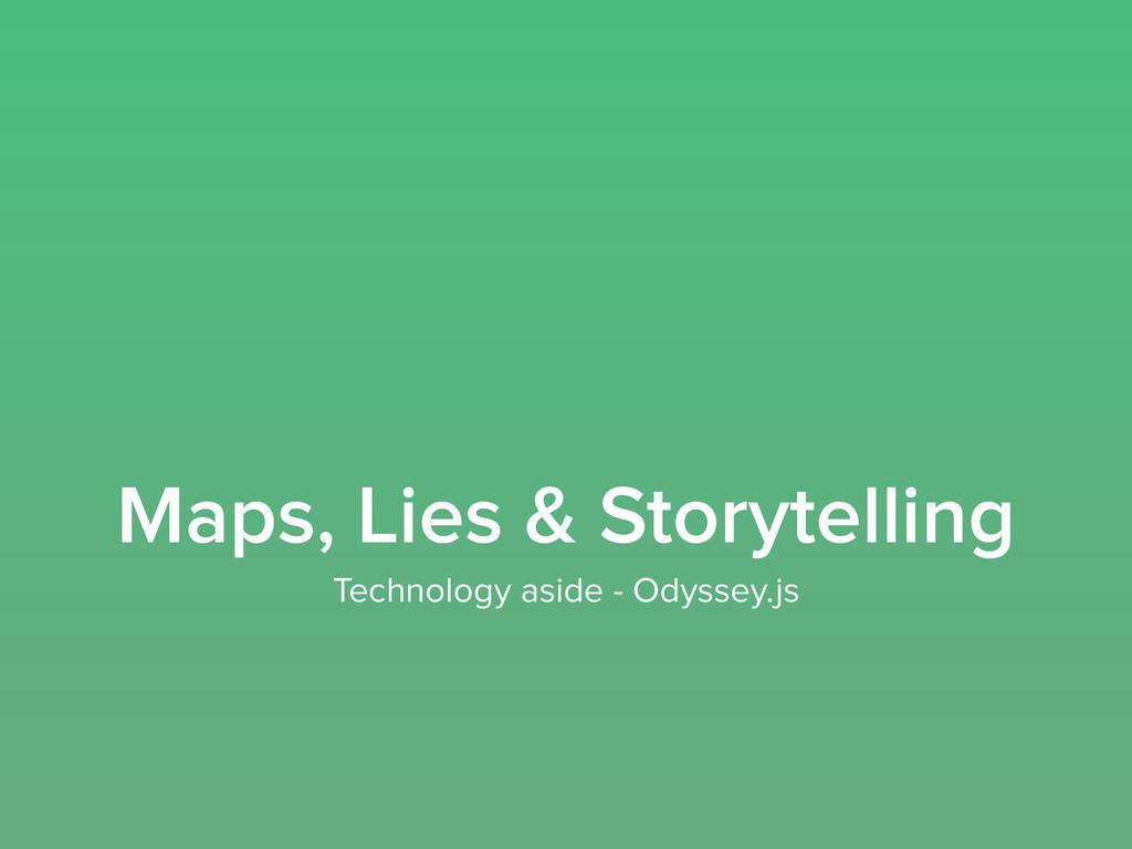 Maps, Lies & Storytelling Technology aside - Od...