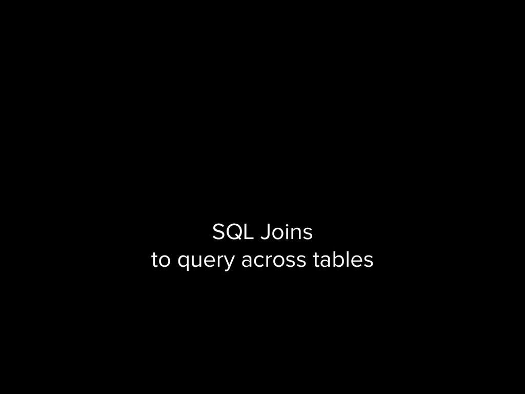 SQL Joins to query across tables