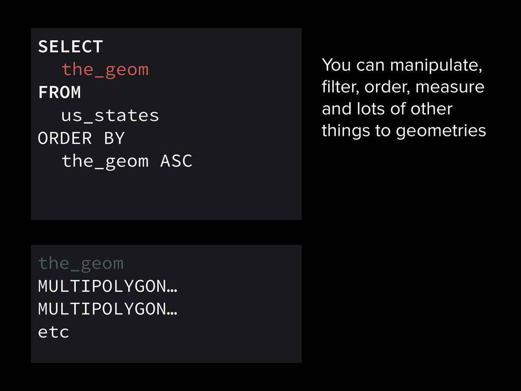 SELECT the_geom FROM us_states ORDER BY the_geo...