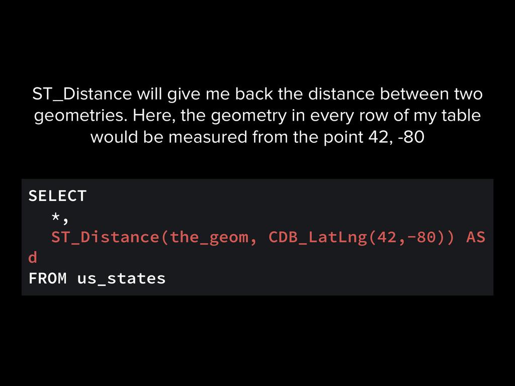 SELECT *, ST_Distance(the_geom, CDB_LatLng(42,-...