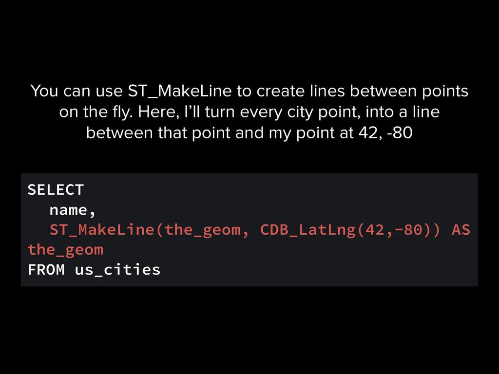 SELECT name, ST_MakeLine(the_geom, CDB_LatLng(4...