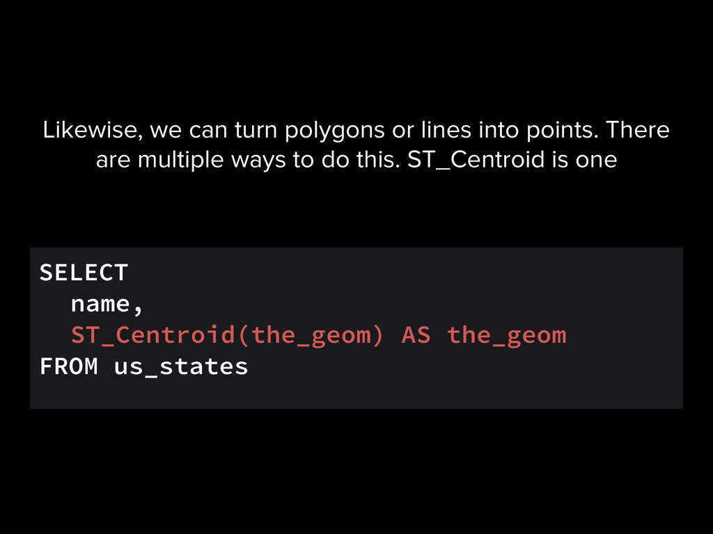 SELECT name, ST_Centroid(the_geom) AS the_geom ...