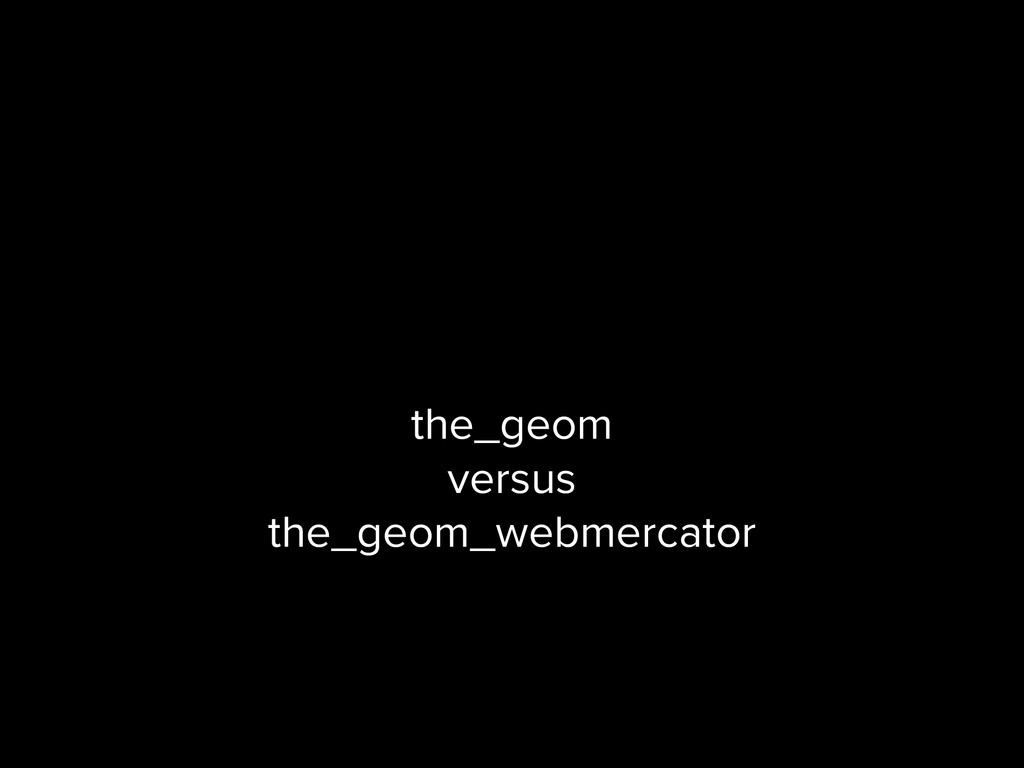 the_geom versus the_geom_webmercator