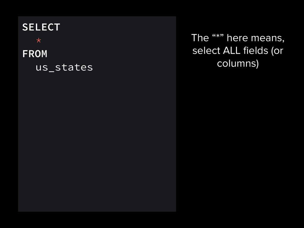 """SELECT * FROM us_states The """"*"""" here means, sel..."""