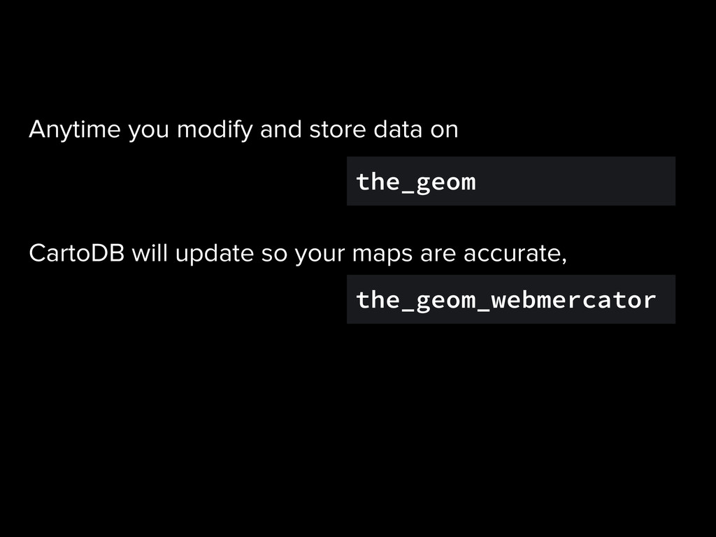 the_geom the_geom_webmercator Anytime you modif...