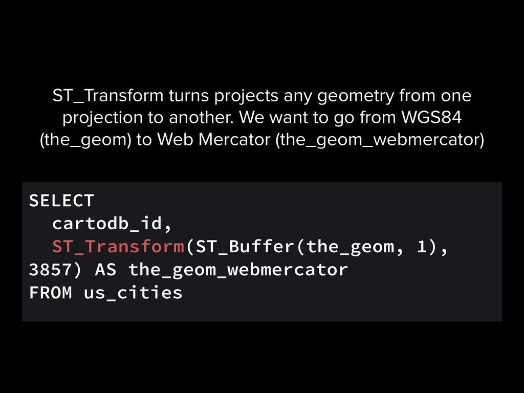 SELECT cartodb_id, ST_Transform(ST_Buffer(the_g...