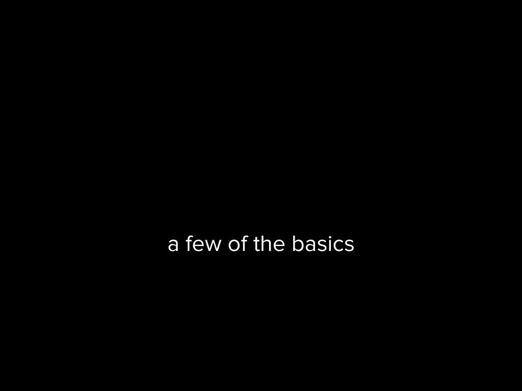 a few of the basics